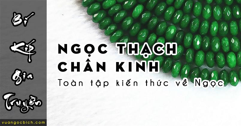 Kiến thức Ngọc Bích [Series] – Ngọc Thạch Chân Kinh – Toàn tập kiến thức về Ngọc và Văn hóa chơi Ngọc